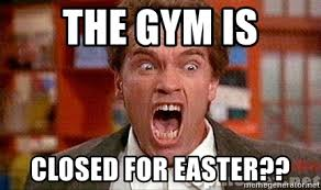 Yelling Meme - the gym is closed for easter arnold schwarzenegger yelling