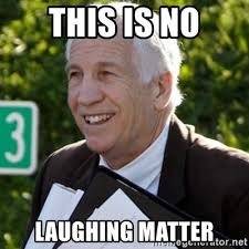 Jerry Sandusky Meme - this is no laughing matter jerry sandusky trial meme meme