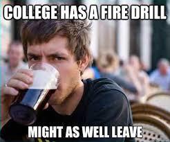 Fire Drill Meme - college fire drill