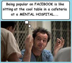 Cool Memes For Facebook - being popular on facebook is like sitting at the cool table in a