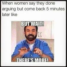 Funny Memes Women - when women say they done arguing meme