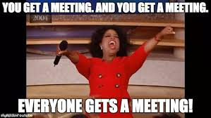Meeting Meme - you get a meeting imgflip