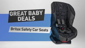 Great Car Deals by Britax Car Seat Save Up To 50 On Car Seats E G Britax B Safe