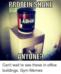 Protein Meme - protein shake ehm one can t wait to see these in office buildings