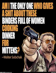 Binders Full Of Women Meme - walter sobchak and the binders full of women meme generator