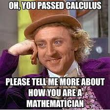 Calculus Meme - mathpics mathjoke haha humor pun mathmeme meme joke math willywonka