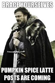 Pumpkin Spice Latte Meme - brace yourselves pumpkin spice latte know your meme