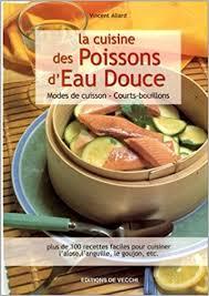 la cuisine de vincent amazon fr la cuisine des poissons d eau douce modes de cuisson