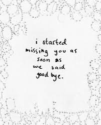 i started missing you as soon as we said good bye love quotes img