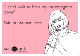 Mammogram Meme - i can t wait to have my mammogram done said no woman ever