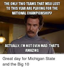 Michigan State Memes - the only two teams that msu lost to this year are playing for the
