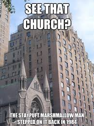 Stay Puft Marshmallow Man Meme - see that church the staypuft marshmallow man stepped on it back