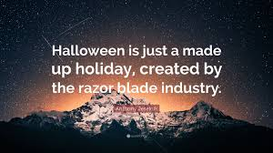 Anthony Jeselnik Quote U201challoween Is Just A Made Up Holiday