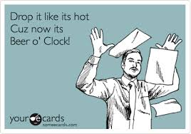 Beer O Clock Meme - drop it like its hot cuz now its beer o clock workplace ecard