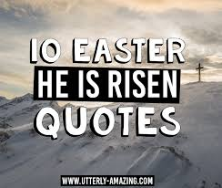 easter quotes he is risen risen indeed easter quotes