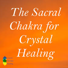 sacral chakra location chakra crystal therapy
