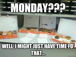 Funny Donut Meme - monday well i might just have time fo that donut meme