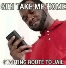Jail Meme - siri take home take starting route to jail jail meme on me me