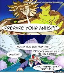 Prepare Your Anus Memes - broly said prepare your anus run by badasssuperbuu on