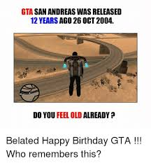 Gta Memes - gta san andreas was released 12 years ago 26 oct2004 do you feel old
