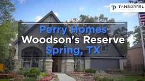 perry homes woodson u0027s reserve spring tx youtube