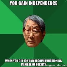 Get A Job Meme - get a job meme you gain independence when you get job and become