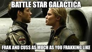Battlestar Galactica Meme - starbuck s on a frakking rant again imgflip