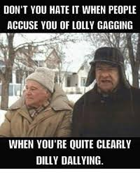 Gagging Meme - don t you hate it when people accuse you of lolly gagging when you