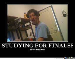 Funny Study Memes - studying or derping by derpherpderp meme center