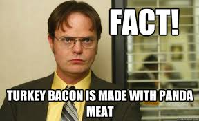 Fact Meme - fact turkey bacon is made with panda meat dwight schrute facts