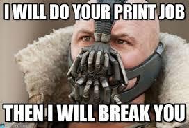 Bane Meme - i will do your print job bane meme on memegen