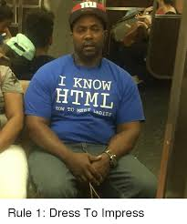 Meme Html - 仙 i know html how to meet ladies rule 1 dress to impress funny