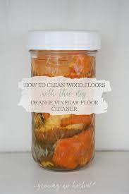 Vinegar Laminate Floor Cleaner Recipe How To Clean Wood Floors With This Diy Orange Vinegar Floor
