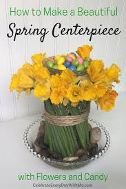 Make Beautiful by How To Make A Beautiful Spring Centerpiece With Flowers And Candy
