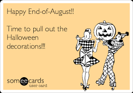 happy end of august time to pull out the decorations