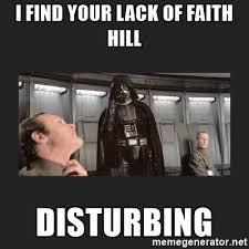 Faith Hill Meme - i find your lack of faith hill disturbing darth vader disturbed