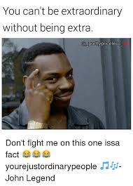 John Legend Meme - you can t be extraordinary without being extra a pretty priceless