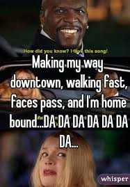 Making My Way Downtown Meme - my way downtown walking fast faces pass and i m home bound da