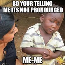 How Is Meme Pronounced - third world skeptical kid meme imgflip