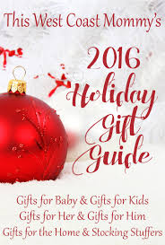 Gifts For The Home by This West Coast Mommy U0027s 2016 Holiday Gift Guide This West Coast