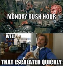 Rush Meme - monday rush hour that escalated quickly quickmemecom meme on me me