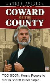 Kenny Rogers Meme - kenny rogers coward of the gounty iing depo soon meme on me me
