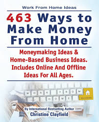 Ideas To Make Money From Home Work From Home Ideas 463 Ways To Make Money From Home