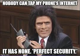 It Security Meme - perfect phone security is achievable imgflip