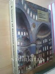 A History Of Ottoman Architecture A History Of Ottoman Architecture Godfrey Goodwin Nadir Kitap