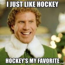 Hockey Meme Generator - i just like hockey hockey s my favorite buddy the elf meme generator