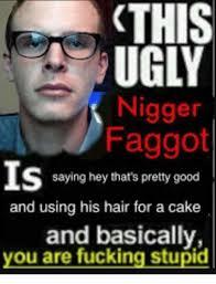 Faggot Meme - 25 best memes about nigger faggot nigger faggot memes