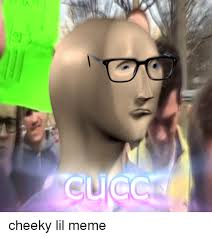 Cheeky Meme - cucc cheeky lil meme meme on sizzle