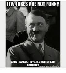 Anne Frank Memes - jewiokes are not funny anne frankly they are childish and offensive