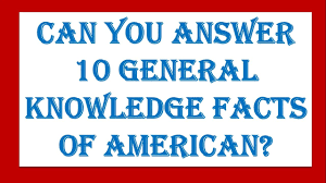 10 general knowledge facts about american common knowledge